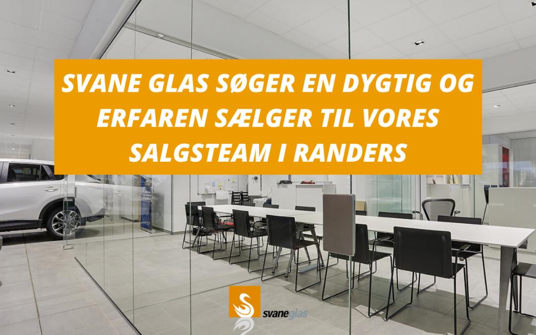 Svane Glas Randers søger en dygtig og erfaren medarbejder til vores salgsteam